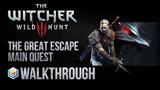 The Witcher 3 Wild Hunt Walkthrough The Great Escape Main Quest Guide Gameplay/Let's Play