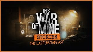 THIS WAR OF MINE : Stories - The Last Broadcast - Official LAUNCH DLC Trailer (HD)