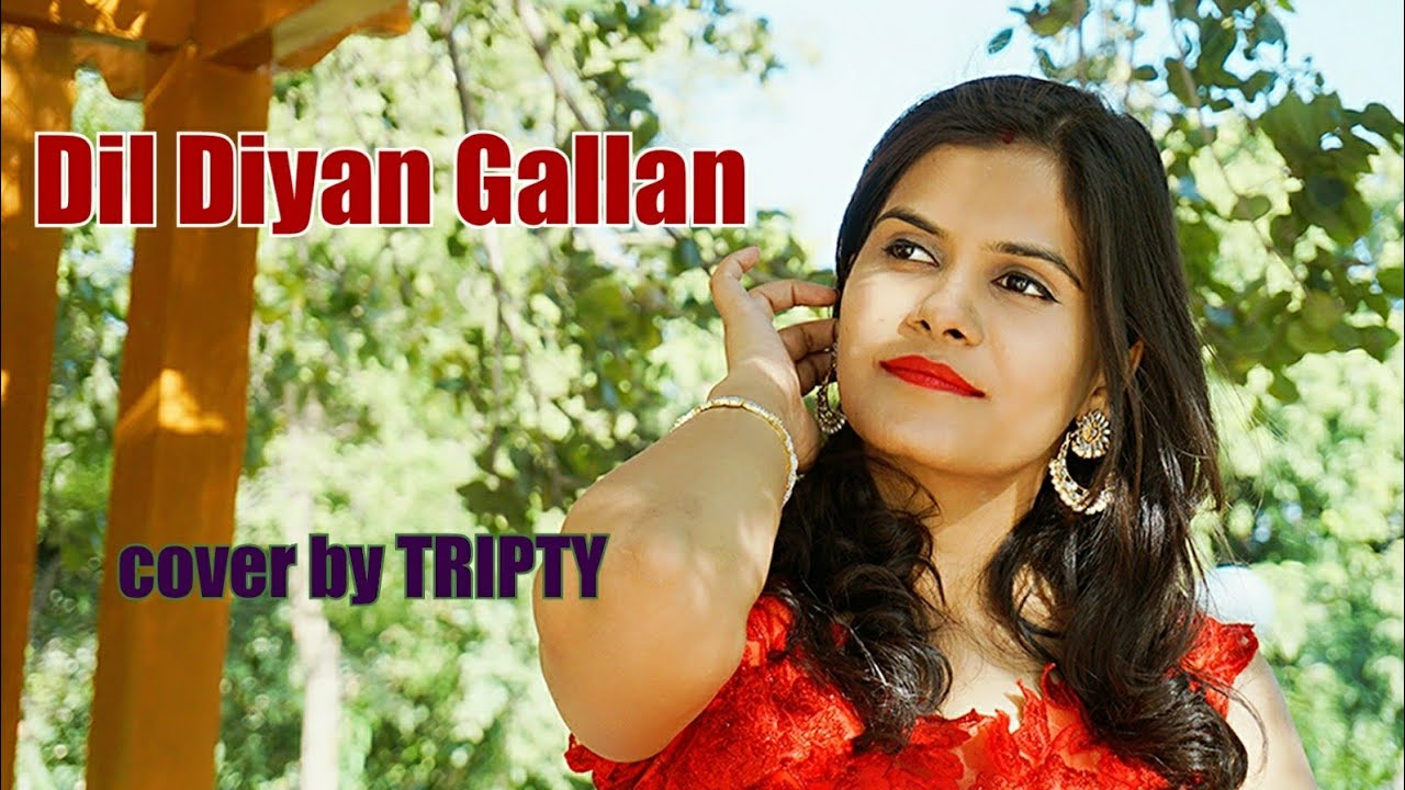 Dil Diyan Gallan Female Cover By Tripty Agrawal