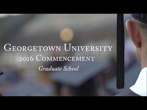 Georgetown Graduate School Commencement and Doctoral Diploma Awarding Ceremony 2016