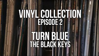 Turn Blue by The Black Keys - Vinyl Collection Episode 2