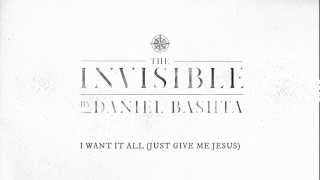 """I Want It All (Just Give Me Jesus)"" by Daniel Bashta from THE INVISIBLE (Official)"