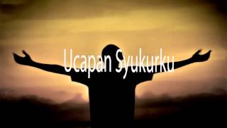 Lagu Rohani Kristen - Ucapan Syukurku