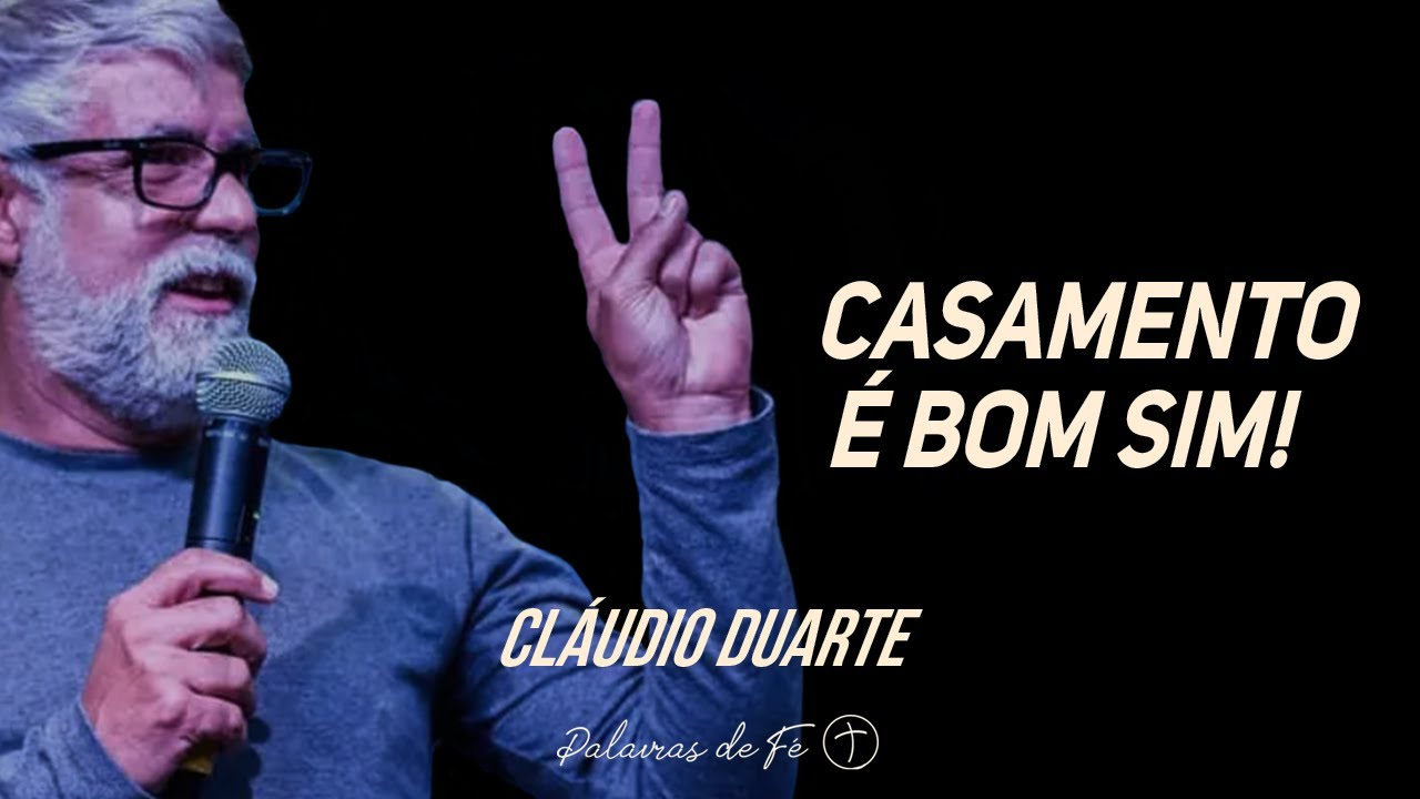 Cláudio Duarte - Casamento é bom sim! | Palavras de Fé