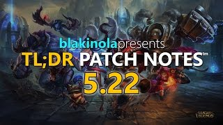 blakinola | TL;DR Patch Notes 5.22 - League of Legends