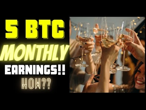 5 BTC MONTHLY Earnings.... How?!?