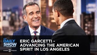 Eric Garcetti - Advancing the American Spirit in Los Angeles | The Daily Show