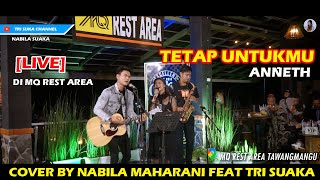 Download TETAP UNTUKMU - ANNETH (LIRIK) COVER BY NABILA MAHARANI FEAT TRI SUAKA