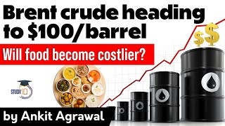 Brent Crude Oil Price heading towards $100 per barrel - Impact on inflation? Economy Current Affairs