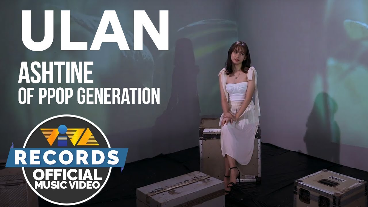 Download ULAN - Ashtine of PPOP Generation [Official Music Video]
