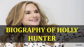 BIOGRAPHY OF HOLLY HUNTER