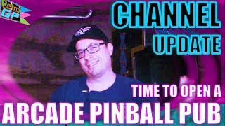 Time to Open a ARCADE PINBALL PUB - Channel Update - Retro GP