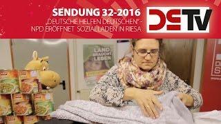 """DS-TV 32-16: """"Deutsche helfen Deutschen"""" - NPD eröffnet Sozialladen in Riesa"""