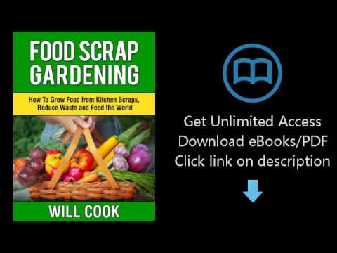 Food Scrap Gardening: How To Grow Food from Scraps, Reduce Waste and Feed the World (Gardening Guide