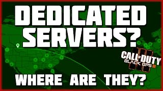 Are there Dedicated Servers in Black Ops 3?   All Server Locations