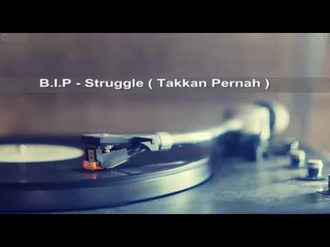B.I.P struggle - Takkan Pernah ( Lirik )