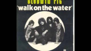 Walk on the Water - Blodwyn Pig