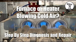 EASY: Furnace or Heater Is Blowing Cold Air - Step by Step Diagnosis and Repair
