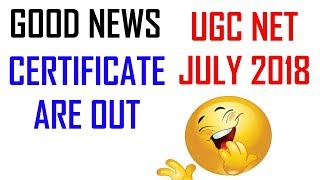 UGC NET JULY 2018 - GOOD NEWS || CERTIFICATE ARE OUT || CHECK OUT