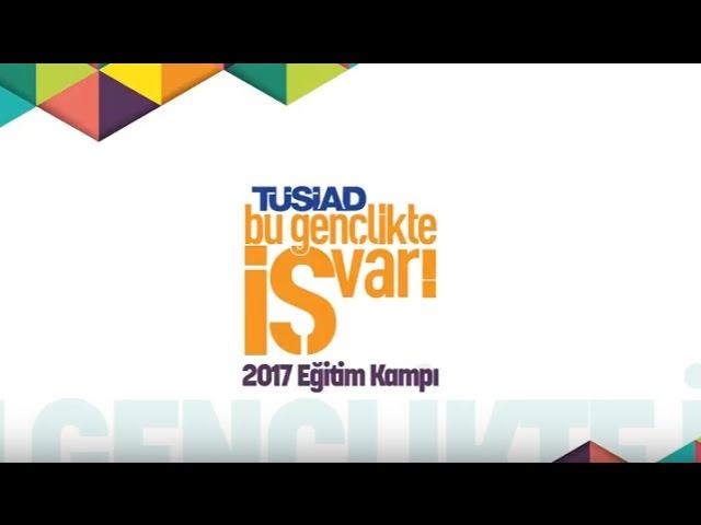 TÜSİAD Bu Gençlikte İŞ Var! 2017 Eğitim Kampı Filmi