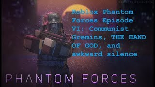 Roblox Phantom Forces Episode VI: Communist Gremlins, THE HAND OF GOD, and awkward silence