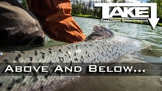 Above And Below...(Kasilof Kings 2014 Alaska TakeDown Sportfishing)