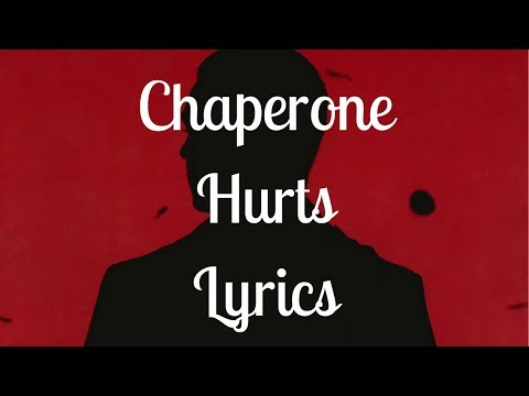 Chaperone // Hurts // Lyrics