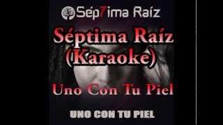 karaoke Septima Raiz Uno Con Tu Piel