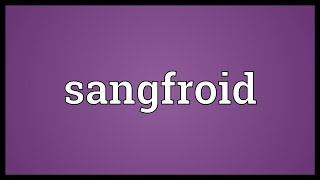Sangfroid Meaning