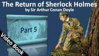 Part 5 - The Return of Sherlock Holmes Audiobook by Sir Arthur Conan Doyle (Adventures 12-13)(, 2011-09-25T17:24:58.000Z)