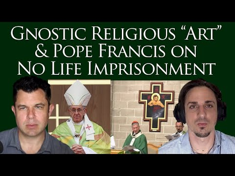 Gnostic Religious Art  & Pope Francis on No Life Imprisonment