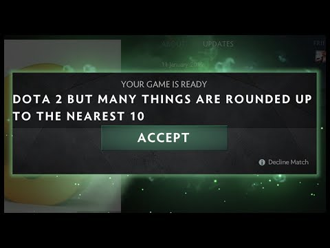 Dota 2 but Many Things are Rounded Up to the Nearest 10