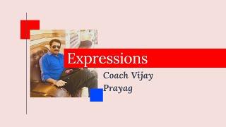 Expressions -1   Coach Vijay Prayag