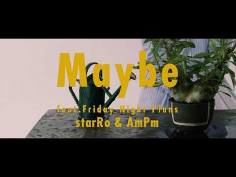 starRo & AmPm / Maybe feat. Friday Night Plans