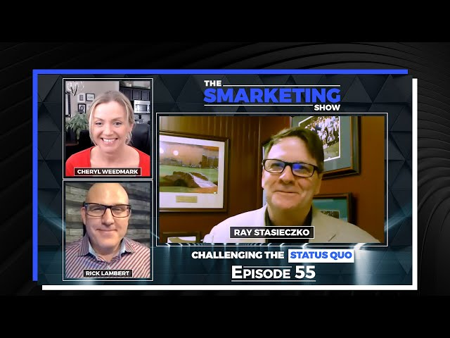 Challenging the Status Quo With Industry Influencer, Ray Stasieczko - The Smarketing Show Episode 55