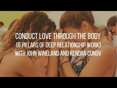 CONDUCT LOVE THROUGH THE BODY [6 PILLARS OF DEEP RELATIONSHIP WORK]