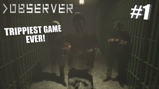 TRIPPIEST GAME EVER | Observer Part 1