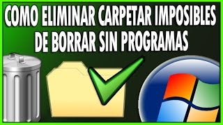 Como Eliminar Carpetas Imposibles De Borrar En Windows SIN PROGRAMAS