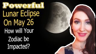 All Zodiac Signs Urgent Message! Powerful Lunar Eclipse May 26!