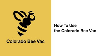 Colorado Bee Vac: How To Get Started With Our Vacuum