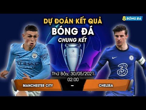 SOI KÈO, NHẬN ĐỊNH BÓNG ĐÁ HÔM NAY MAN CITY VS CHELSEA 2h, 30/5/2021 - CHAMPION LEAGUE