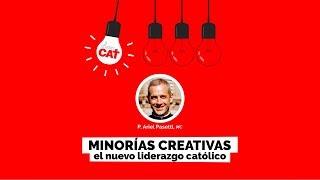 Minorías creativas. El nuevo liderazgo católico   P. Ariel Pasetti   Charlas CAT