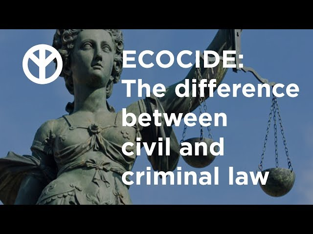 STOP ECOCIDE: Civil vs Criminal Law