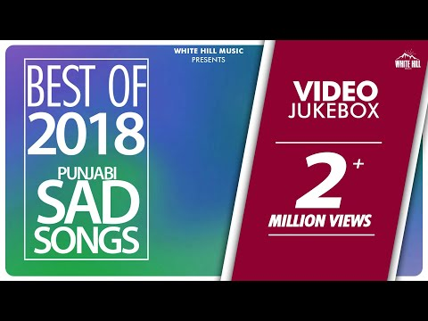 New Punjabi Sad Songs 2018 | Video Jukebox | White Hill Music