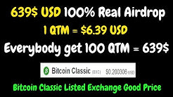 639$ USD 100% Real Airdrop Everybody get 100 QTM = 639$ | Bitcoin Classic Listed Exchange Good Price