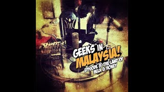 "Geeks In Malaysia Archives: Episode 8 - ""The Land of Milk & Honey"""