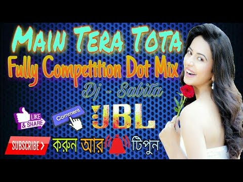 Main Tera Tota Tu Meri Maina Fully Competition Dot Mix  JBL Bass -Dj Sabita Production
