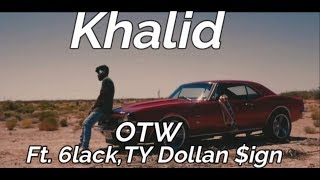 Khalid - OTW Ft,6GLACK, TY Dollan $ign(Lyrics)