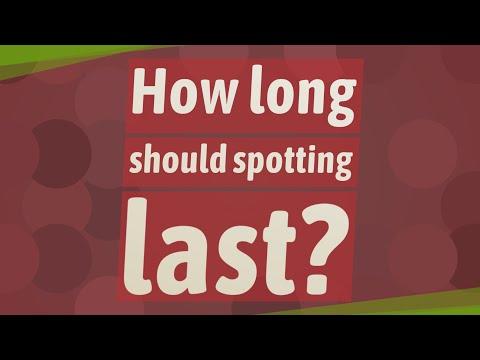 How long should spotting last?