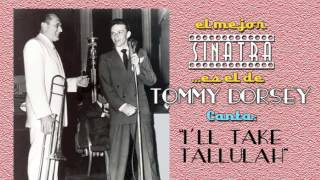 Frank Sinatra con Tommy Dorsey canta I´ LL TAKE TALLULAH.
